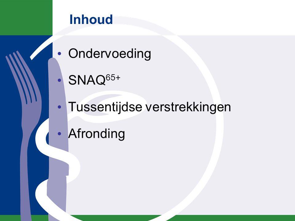 Inhoud Ondervoeding SNAQ 65+ Tussentijdse verstrekkingen Afronding