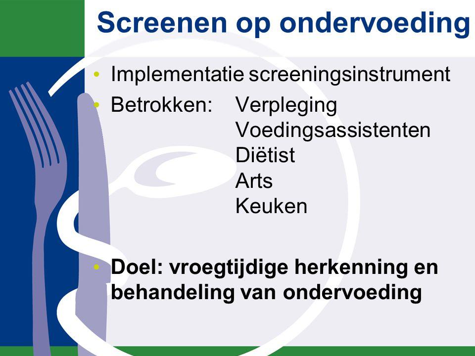 Screenen op ondervoeding Implementatie screeningsinstrument Betrokken:Verpleging Voedingsassistenten Diëtist Arts Keuken Doel: vroegtijdige herkenning en behandeling van ondervoeding