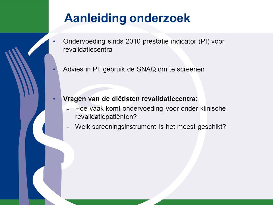 Aanleiding onderzoek Ondervoeding sinds 2010 prestatie indicator (PI) voor revalidatiecentra Advies in PI: gebruik de SNAQ om te screenen Vragen van d