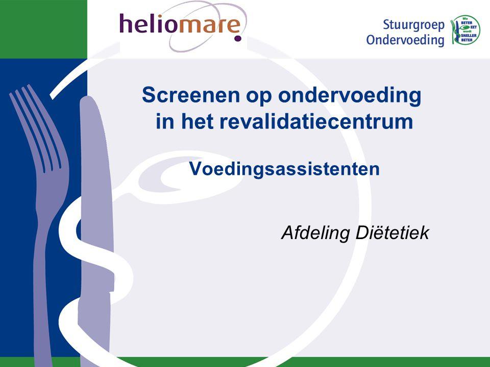Screenen op ondervoeding in het revalidatiecentrum Voedingsassistenten Afdeling Diëtetiek