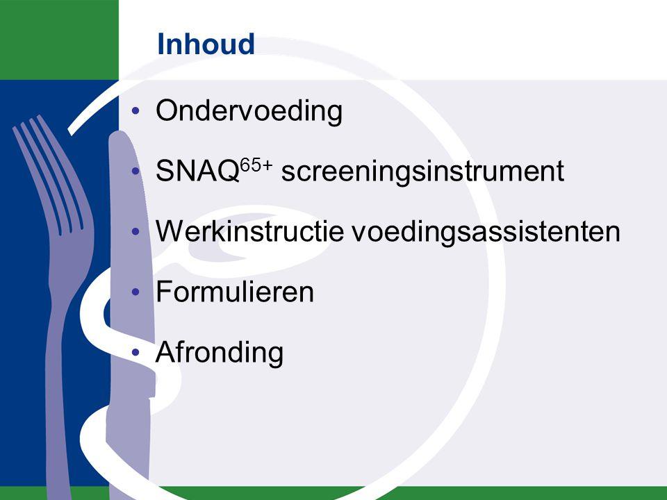 Inhoud Ondervoeding SNAQ 65+ screeningsinstrument Werkinstructie voedingsassistenten Formulieren Afronding
