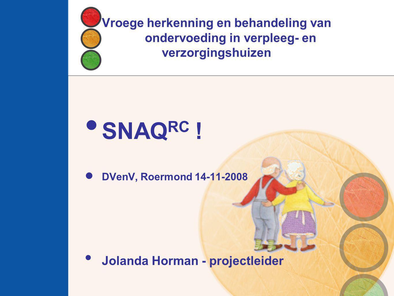 Vroege herkenning en behandeling van ondervoeding in verpleeg- en verzorgingshuizen SNAQ RC ! DVenV, Roermond 14-11-2008 Jolanda Horman - projectleide
