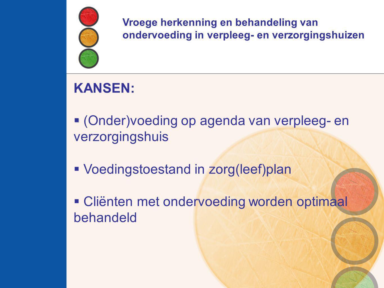KANSEN:   (Onder)voeding op agenda van verpleeg- en verzorgingshuis  Voedingstoestand in zorg(leef)plan  Cliënten met ondervoeding worden optimaal