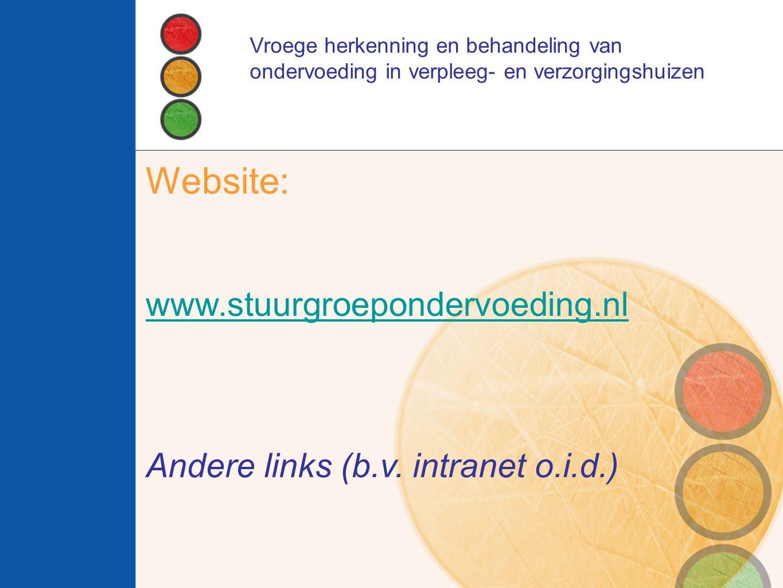 Website: www.stuurgroepondervoeding.nl Andere links (b.v. intranet o.i.d.) Vroege herkenning en behandeling van ondervoeding in verpleeg- en verzorgin