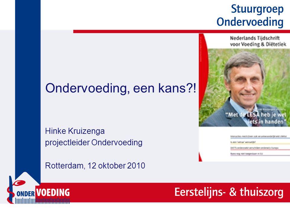 Ondervoeding, een kans?! Hinke Kruizenga projectleider Ondervoeding Rotterdam, 12 oktober 2010