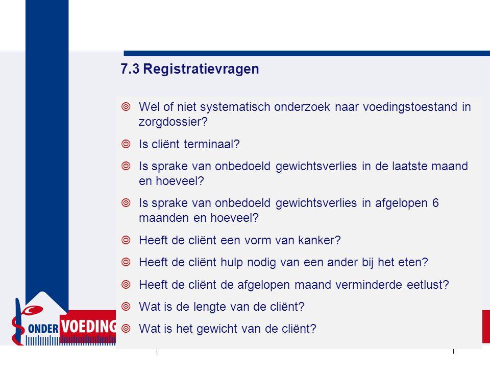 7.3 Registratievragen  Wel of niet systematisch onderzoek naar voedingstoestand in zorgdossier.