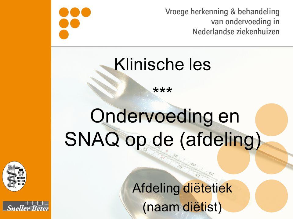 Klinische les *** Ondervoeding en SNAQ op de (afdeling) Afdeling diëtetiek (naam diëtist)