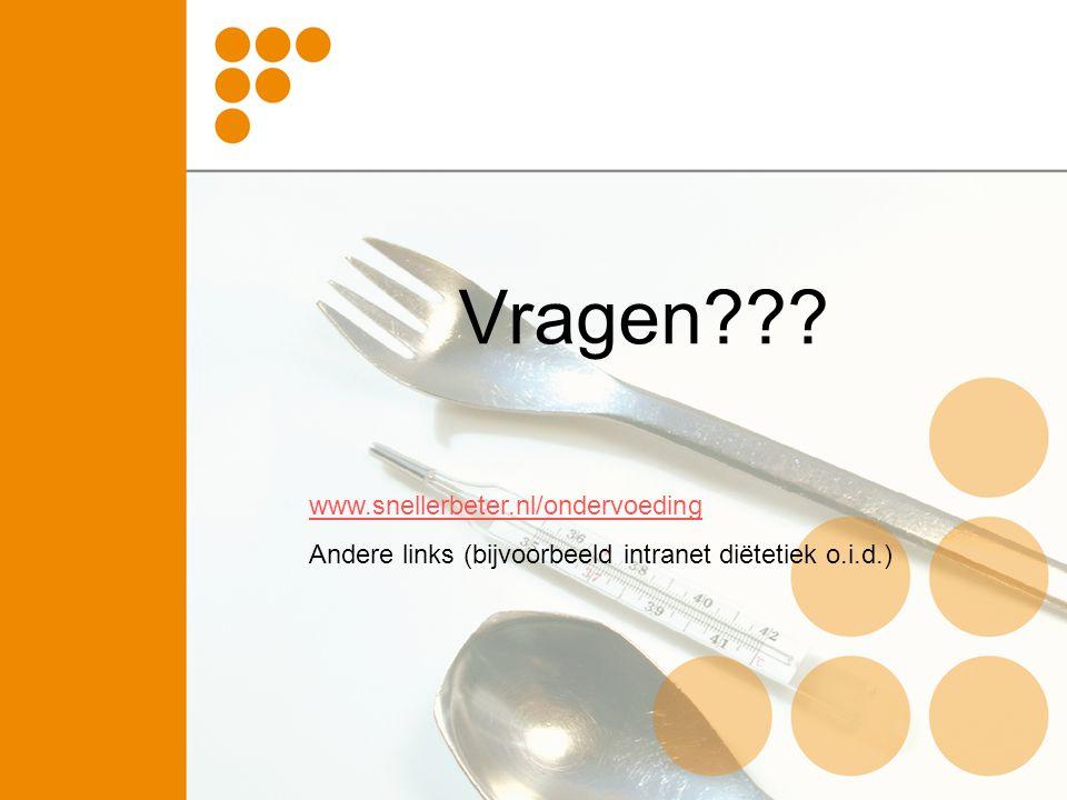 Vragen??? www.snellerbeter.nl/ondervoeding Andere links (bijvoorbeeld intranet diëtetiek o.i.d.)