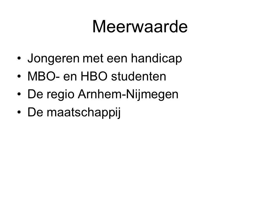 Meerwaarde Jongeren met een handicap MBO- en HBO studenten De regio Arnhem-Nijmegen De maatschappij
