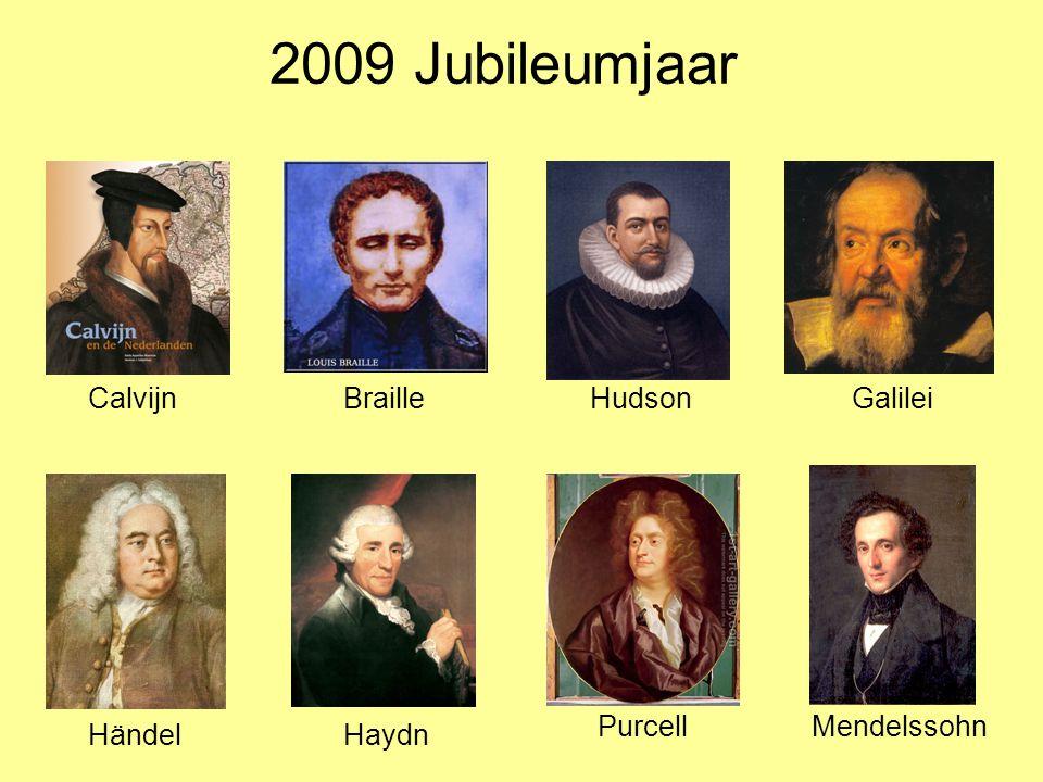 2009 Jubileumjaar CalvijnBrailleHudsonGalilei HändelHaydn PurcellMendelssohn