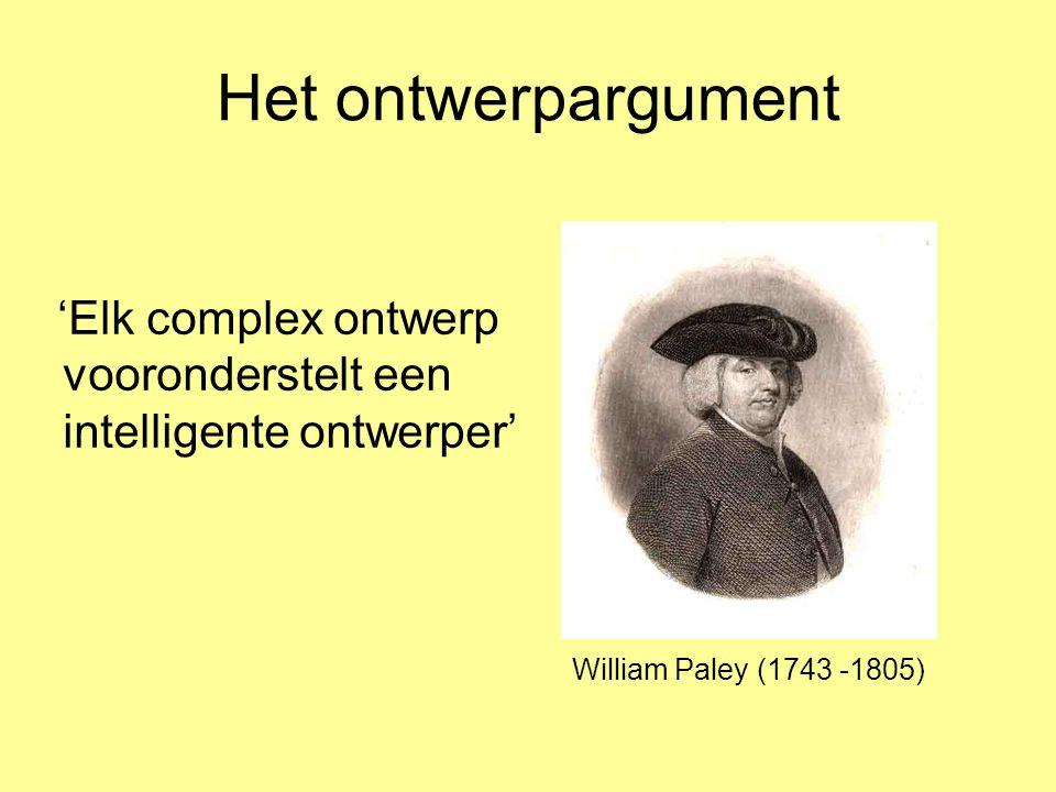 Het ontwerpargument 'Elk complex ontwerp vooronderstelt een intelligente ontwerper' William Paley (1743 -1805)