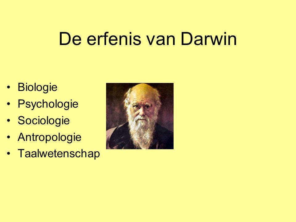 De erfenis van Darwin Biologie Psychologie Sociologie Antropologie Taalwetenschap