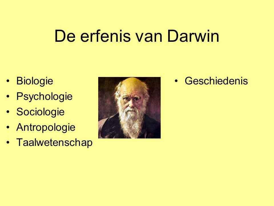 De erfenis van Darwin Biologie Psychologie Sociologie Antropologie Taalwetenschap Geschiedenis