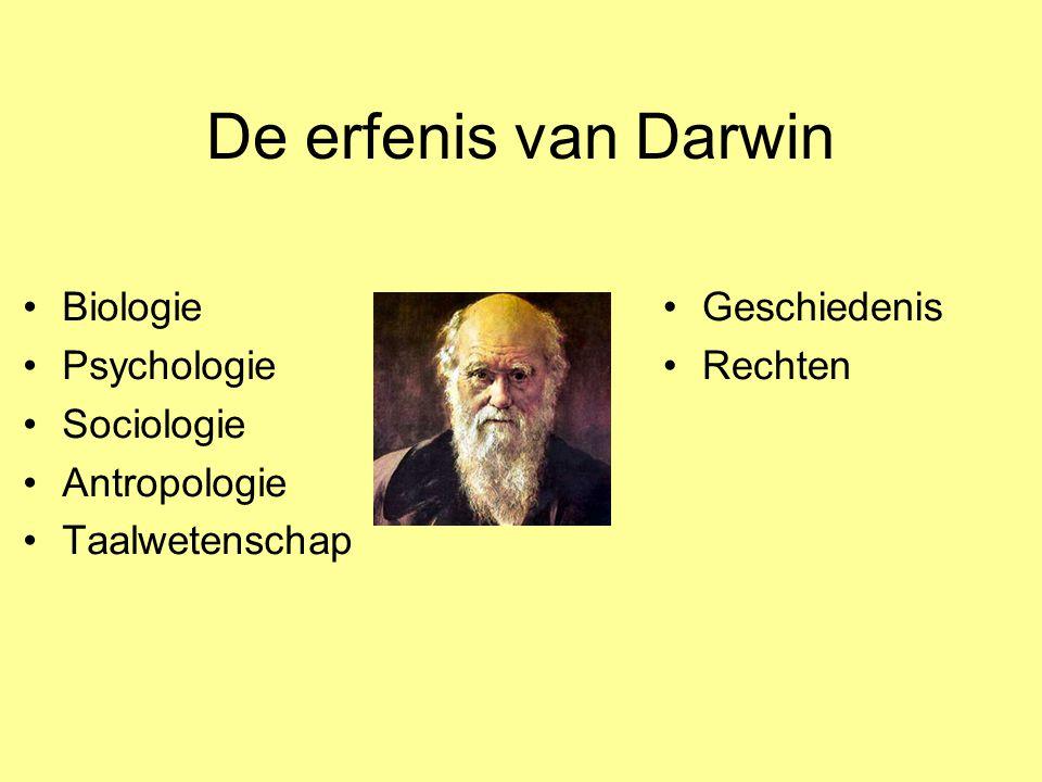 De erfenis van Darwin Biologie Psychologie Sociologie Antropologie Taalwetenschap Geschiedenis Rechten