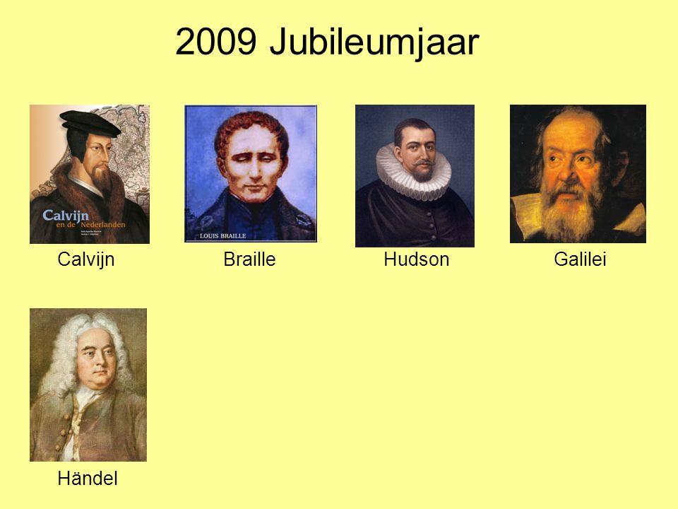 2009 Jubileumjaar CalvijnBrailleHudsonGalilei Händel