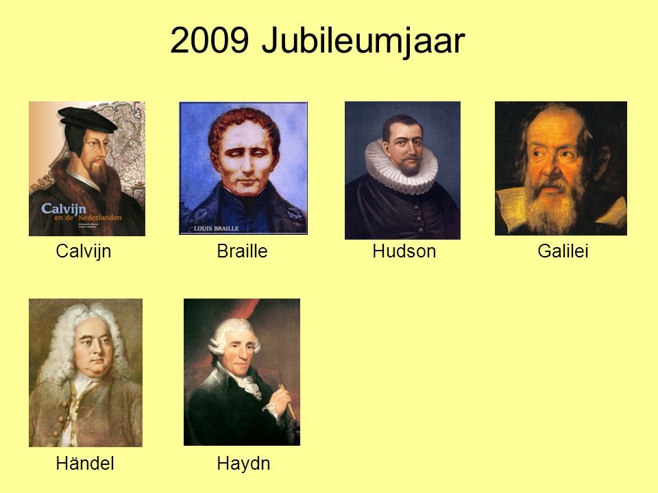 2009 Jubileumjaar CalvijnBrailleHudsonGalilei HändelHaydn