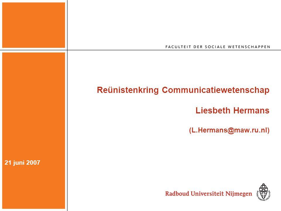 Reünistenkring Communicatiewetenschap Liesbeth Hermans (L.Hermans@maw.ru.nl) 21 juni 2007