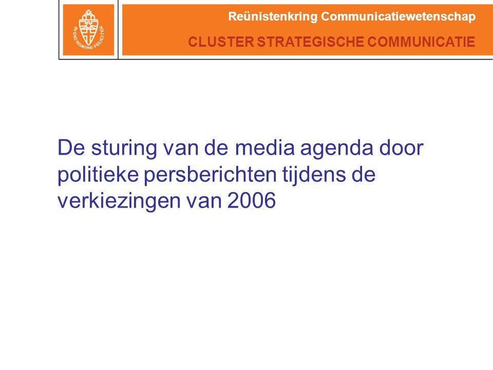 De sturing van de media agenda door politieke persberichten tijdens de verkiezingen van 2006 CLUSTER STRATEGISCHE COMMUNICATIE Reünistenkring Communicatiewetenschap