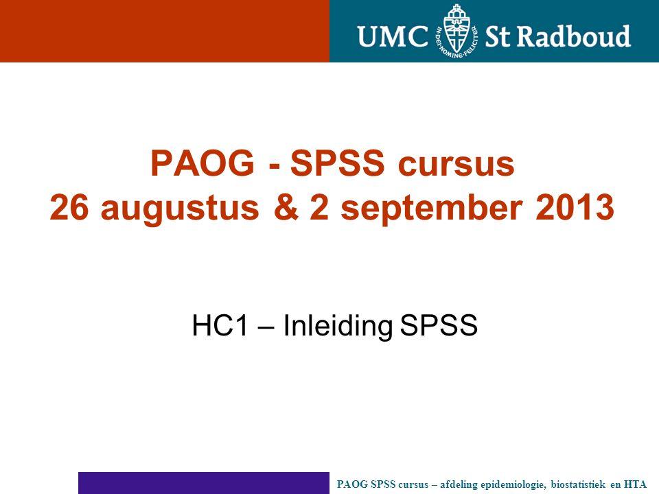 PAOG - SPSS cursus 26 augustus & 2 september 2013 HC1 – Inleiding SPSS PAOG SPSS cursus – afdeling epidemiologie, biostatistiek en HTA