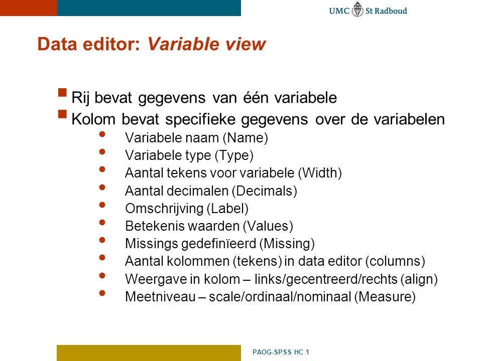 PAOG-SPSS HC 1 Data editor: Variable view  Rij bevat gegevens van één variabele  Kolom bevat specifieke gegevens over de variabelen Variabele naam (