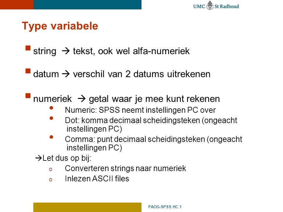 PAOG-SPSS HC 1 Type variabele  string  tekst, ook wel alfa-numeriek  datum  verschil van 2 datums uitrekenen  numeriek  getal waar je mee kunt r