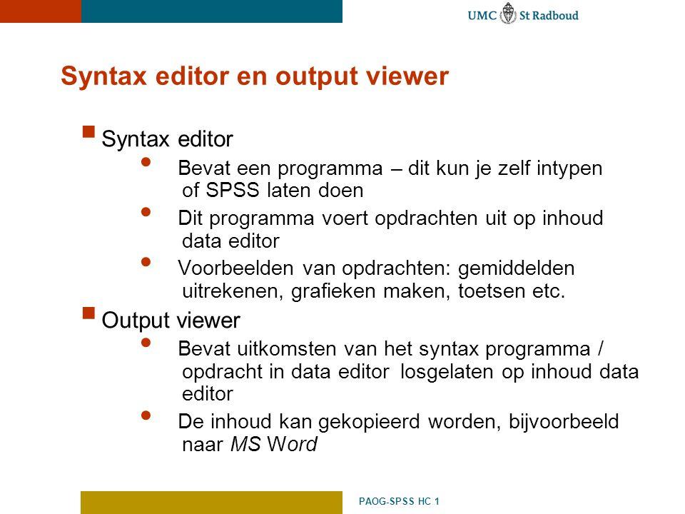 PAOG-SPSS HC 1 Syntax editor en output viewer  Syntax editor Bevat een programma – dit kun je zelf intypen of SPSS laten doen Dit programma voert opd