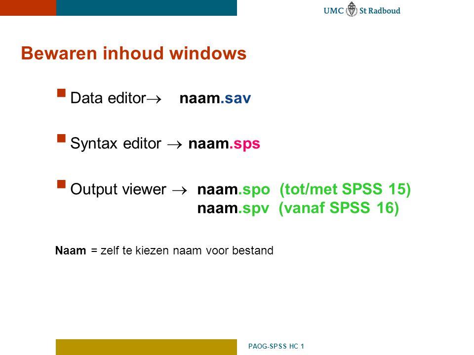 PAOG-SPSS HC 1 Bewaren inhoud windows  Data editor  naam.sav  Syntax editor  naam.sps  Output viewer  naam.spo (tot/met SPSS 15) naam.spv (vanaf