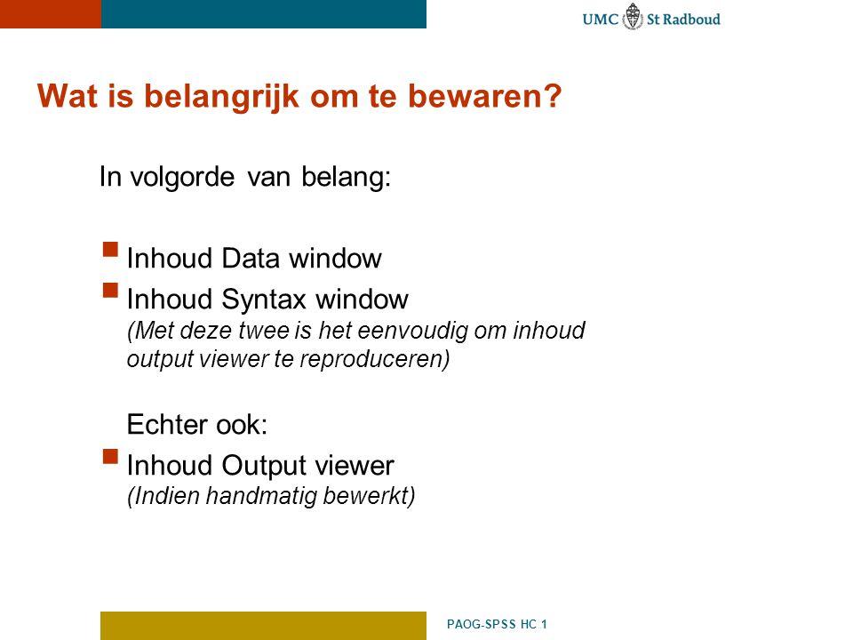 PAOG-SPSS HC 1 Wat is belangrijk om te bewaren? In volgorde van belang:  Inhoud Data window  Inhoud Syntax window (Met deze twee is het eenvoudig om