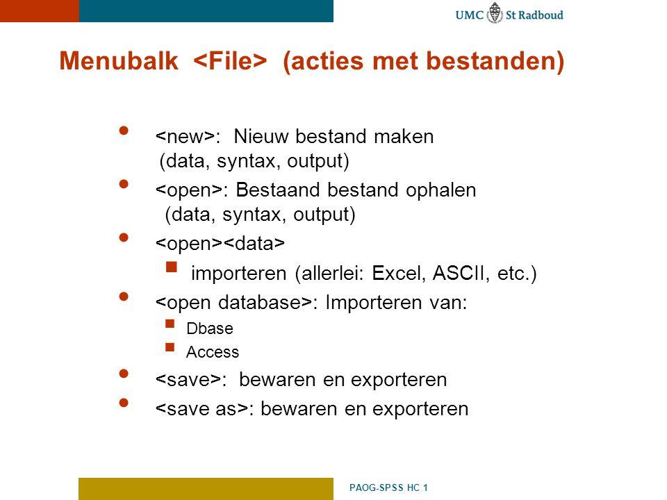PAOG-SPSS HC 1 Menubalk (acties met bestanden) : Nieuw bestand maken (data, syntax, output) : Bestaand bestand ophalen (data, syntax, output)  import