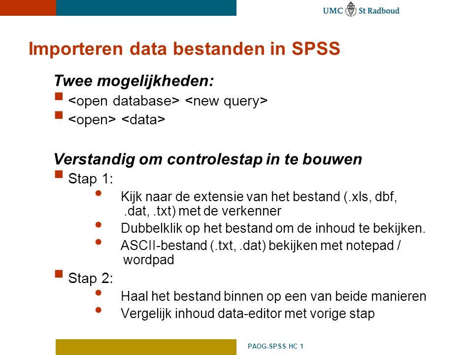 PAOG-SPSS HC 1 Importeren data bestanden in SPSS Twee mogelijkheden:  Verstandig om controlestap in te bouwen  Stap 1: Kijk naar de extensie van het