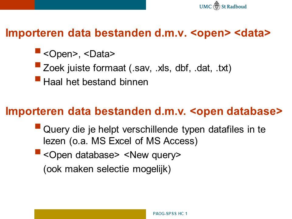 PAOG-SPSS HC 1 Importeren data bestanden d.m.v. ,  Zoek juiste formaat (.sav,.xls, dbf,.dat,.txt)  Haal het bestand binnen  Query die je helpt ver