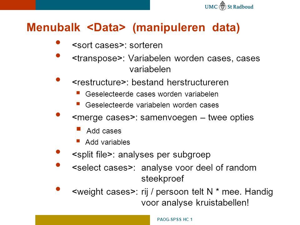 PAOG-SPSS HC 1 Menubalk (manipuleren data) : sorteren : Variabelen worden cases, cases variabelen : bestand herstructureren  Geselecteerde cases word