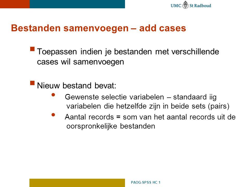 PAOG-SPSS HC 1 Bestanden samenvoegen – add cases  Toepassen indien je bestanden met verschillende cases wil samenvoegen  Nieuw bestand bevat: Gewens