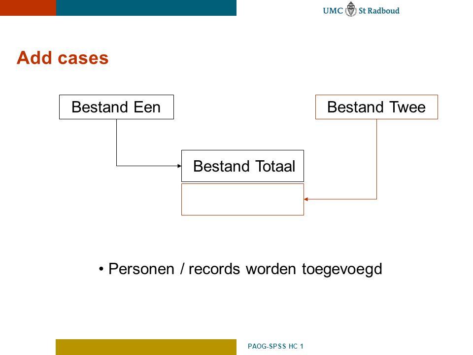 PAOG-SPSS HC 1 Add cases Bestand EenBestand Twee Bestand Totaal Personen / records worden toegevoegd