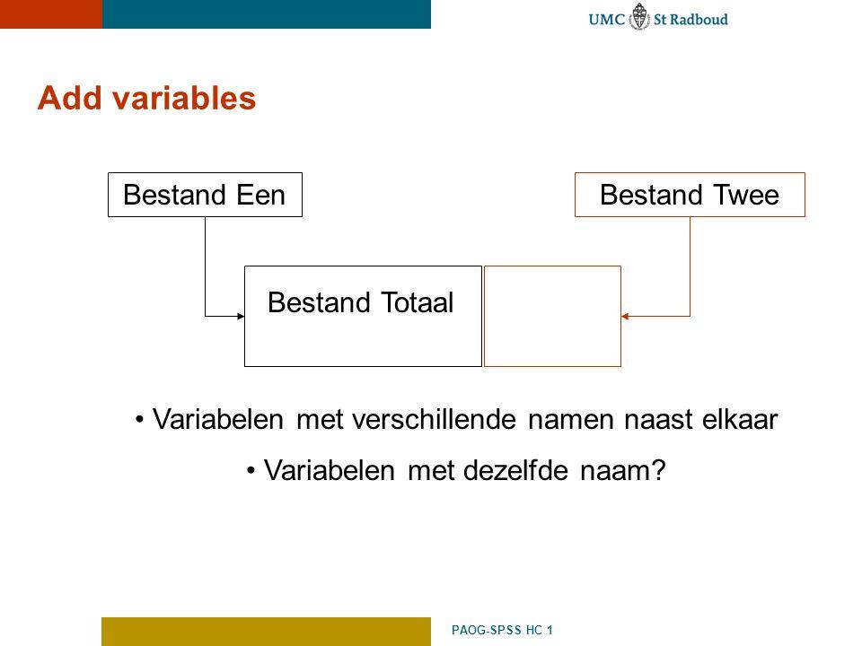 PAOG-SPSS HC 1 Add variables Bestand EenBestand Twee Bestand Totaal Variabelen met verschillende namen naast elkaar Variabelen met dezelfde naam?