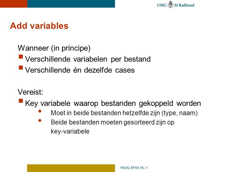 PAOG-SPSS HC 1 Add variables Wanneer (in principe)  Verschillende variabelen per bestand  Verschillende én dezelfde cases Vereist:  Key variabele w
