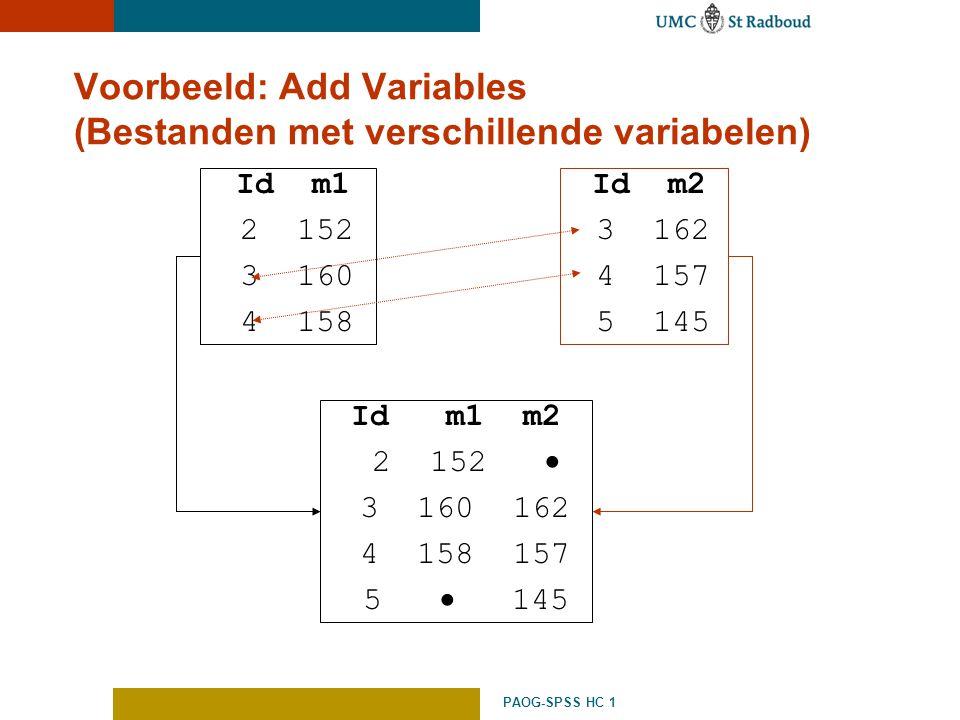 PAOG-SPSS HC 1 Voorbeeld: Add Variables (Bestanden met verschillende variabelen) Id m1 2 152 3 160 4 158 Id m2 3 162 4 157 5 145 Id m1 m2 2 152  3 16