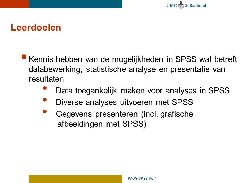 PAOG-SPSS HC 1 Leerdoelen  Kennis hebben van de mogelijkheden in SPSS wat betreft databewerking, statistische analyse en presentatie van resultaten D
