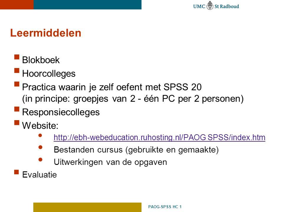 PAOG-SPSS HC 1 Leermiddelen  Blokboek  Hoorcolleges  Practica waarin je zelf oefent met SPSS 20 (in principe: groepjes van 2 - één PC per 2 persone