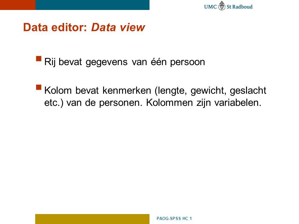 PAOG-SPSS HC 1 Data editor: Data view  Rij bevat gegevens van één persoon  Kolom bevat kenmerken (lengte, gewicht, geslacht etc.) van de personen. K