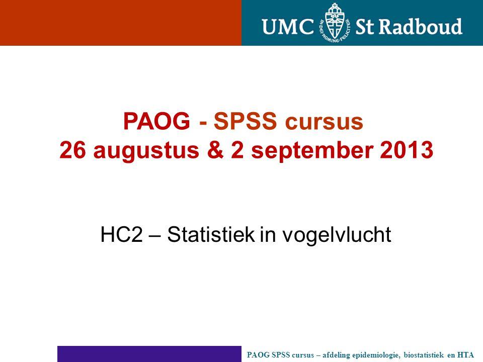 HC2 – Statistiek in vogelvlucht PAOG - SPSS cursus 26 augustus & 2 september 2013 PAOG SPSS cursus – afdeling epidemiologie, biostatistiek en HTA