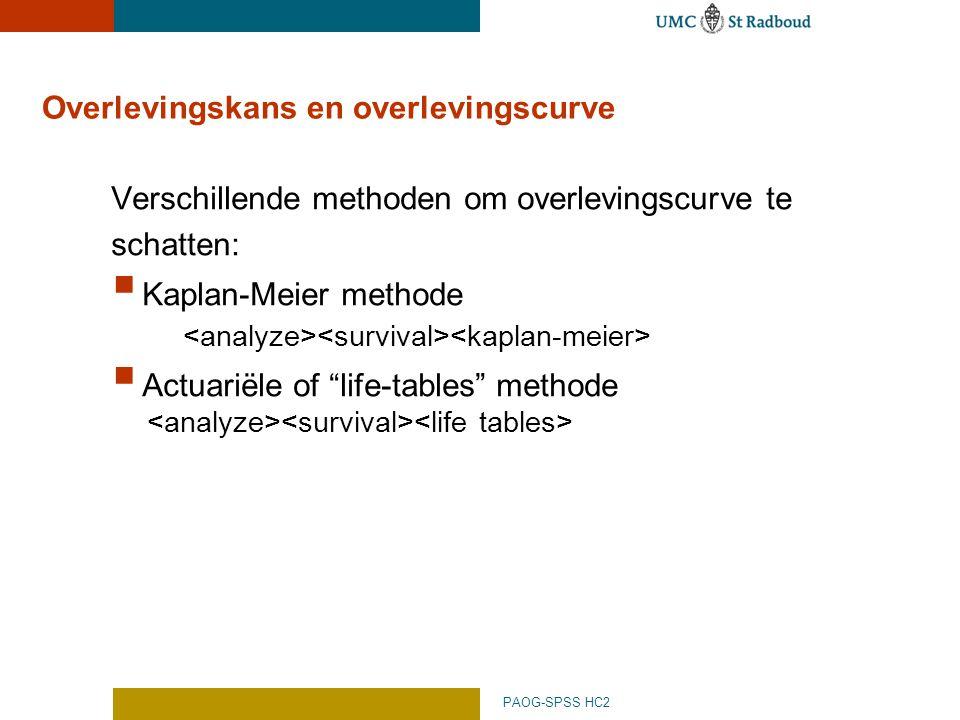 PAOG-SPSS HC2 Overlevingskans en overlevingscurve Verschillende methoden om overlevingscurve te schatten:  Kaplan-Meier methode  Actuariële of life-tables methode