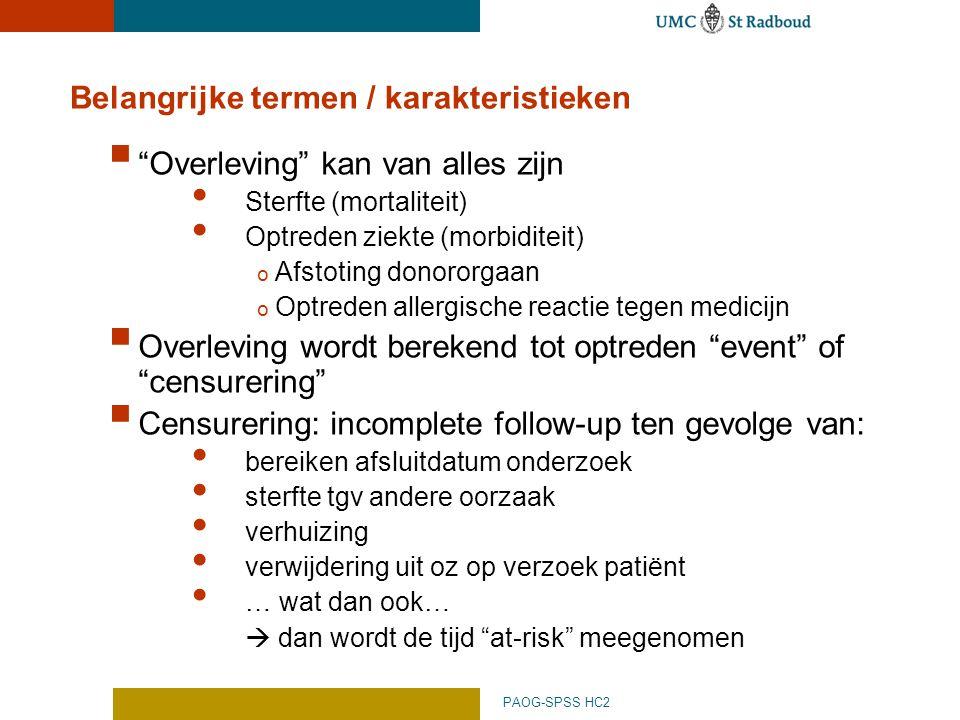 """PAOG-SPSS HC2 Belangrijke termen / karakteristieken  """"Overleving"""" kan van alles zijn Sterfte (mortaliteit) Optreden ziekte (morbiditeit) o Afstoting"""