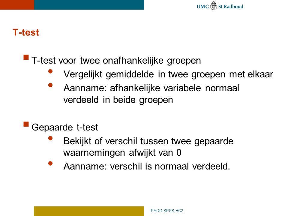 PAOG-SPSS HC2 T-test  T-test voor twee onafhankelijke groepen Vergelijkt gemiddelde in twee groepen met elkaar Aanname: afhankelijke variabele normaa