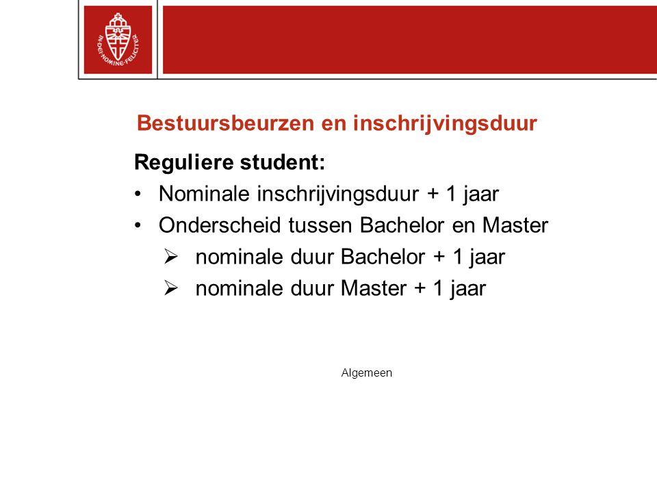 Bestuursbeurzen en inschrijvingsduur Reguliere student: Nominale inschrijvingsduur + 1 jaar Onderscheid tussen Bachelor en Master  nominale duur Bach
