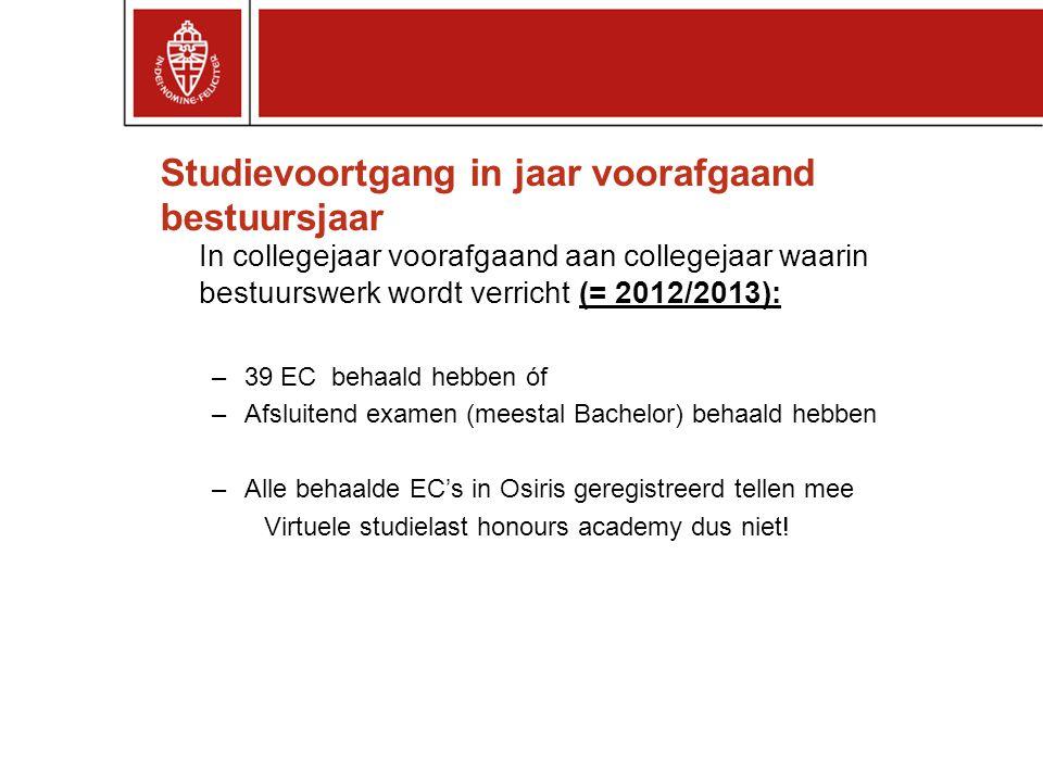 Studievoortgang in jaar voorafgaand bestuursjaar In collegejaar voorafgaand aan collegejaar waarin bestuurswerk wordt verricht (= 2012/2013): –39 EC b