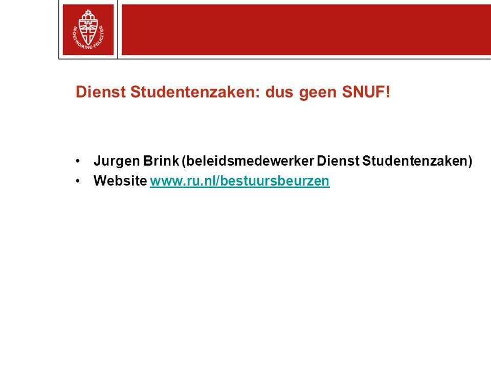 Dienst Studentenzaken: dus geen SNUF! Jurgen Brink (beleidsmedewerker Dienst Studentenzaken) Website www.ru.nl/bestuursbeurzenwww.ru.nl/bestuursbeurze