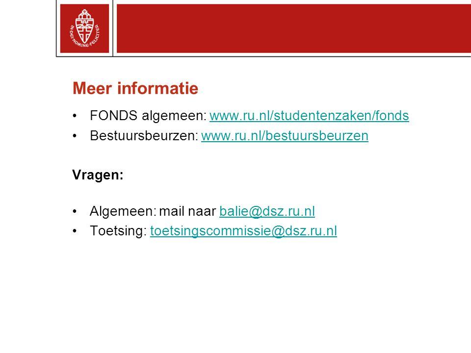 Meer informatie FONDS algemeen: www.ru.nl/studentenzaken/fondswww.ru.nl/studentenzaken/fonds Bestuursbeurzen: www.ru.nl/bestuursbeurzenwww.ru.nl/bestu
