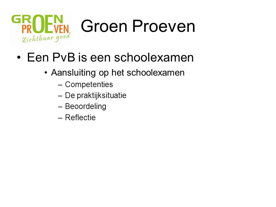 Groen Proeven Een PvB is een schoolexamen Aansluiting op het schoolexamen –Competenties –De praktijksituatie –Beoordeling –Reflectie