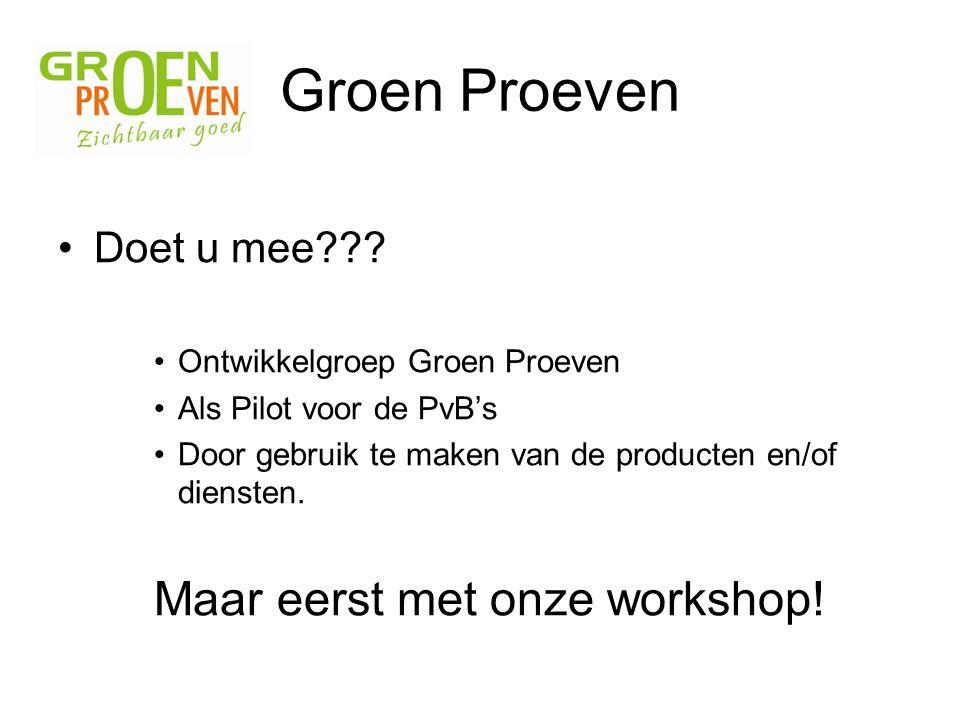 Groen Proeven Doet u mee??? Ontwikkelgroep Groen Proeven Als Pilot voor de PvB's Door gebruik te maken van de producten en/of diensten. Maar eerst met